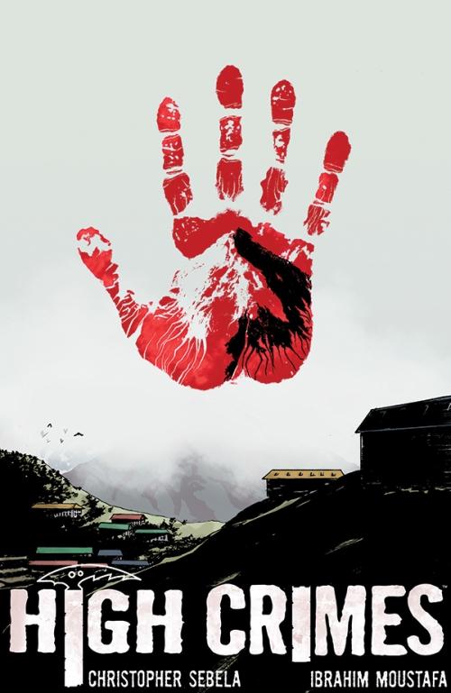 High Crimes Hardcover by Christopher Sebela, Ibrahim Moustafa